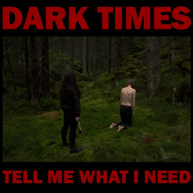 Dark Times - Tell Me What I Need