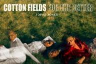 "Topaz Jones – ""Cotton Fields"""