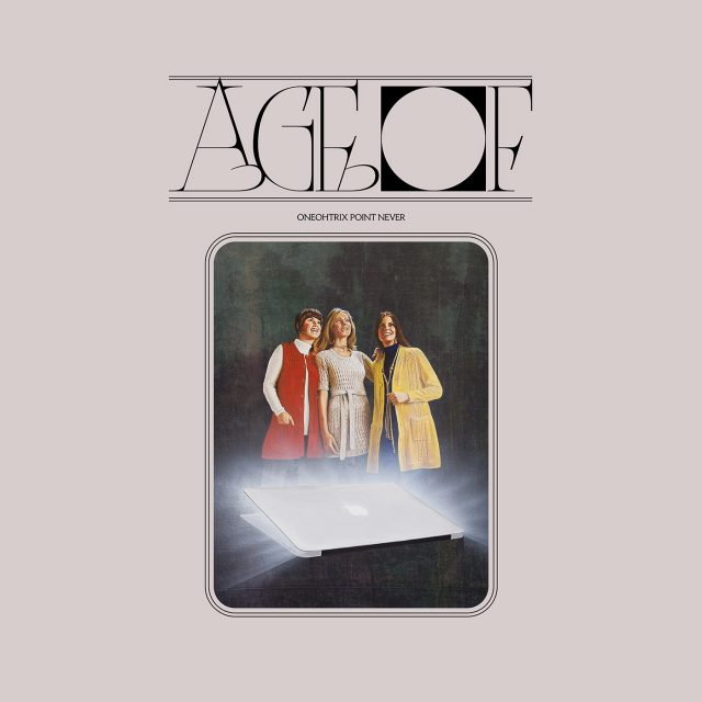 Oneohtrix Point Never Age Of cover