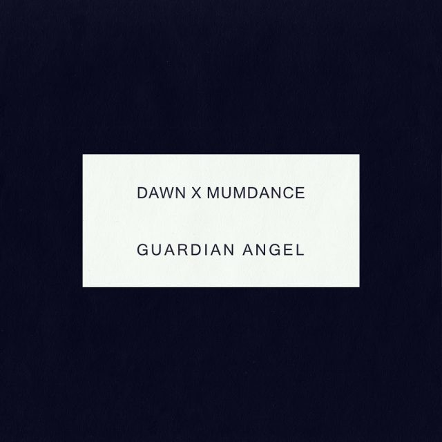 "DAWN x MUMDANCE - ""Guardian Angel"""
