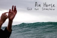 "An Horse – ""Get Out Somehow"""