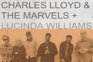 "Charles Lloyd & The Marvels + Lucinda Williams – ""We've Come Too Far To Turn Around"""