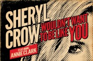 "Sheryl Crow – ""Wouldn't Want To Be Like You"" (Feat. Annie Clark)"