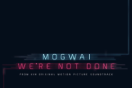 "Mogwai – ""We're Not Done (End Title)"""