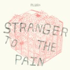 Pllush – Stranger To The Pain