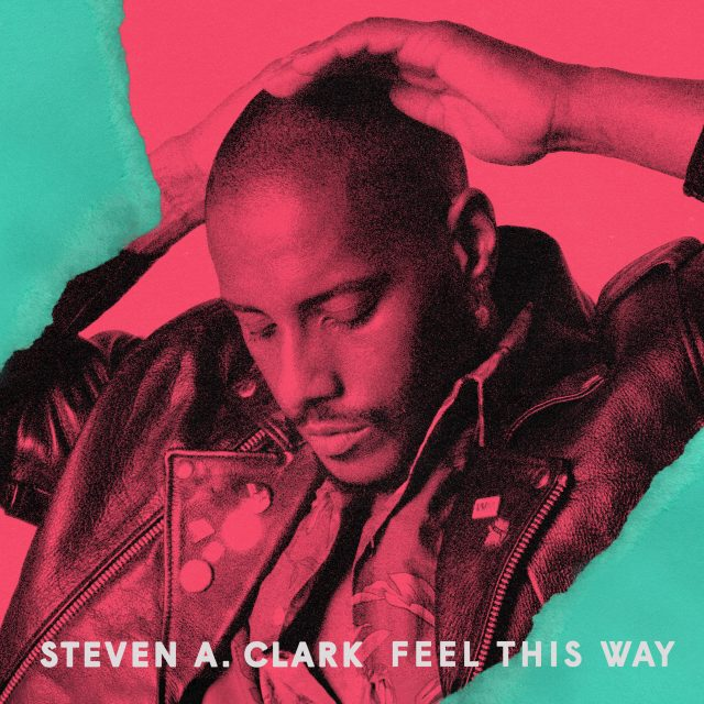 "Steven A. Clark - ""Feel This Way"""