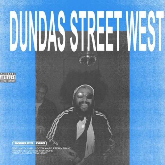 "World's Fair - ""Dundas Street West"" (Feat. Nasty Nigel, Cody B. Ware, & Freaky Franz)"