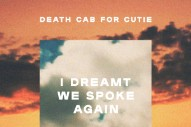 "Death Cab For Cutie – ""I Dreamt We Spoke Again"""