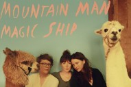 Hear 3 Tracks From Mountain Man&#8217;s First New Album In 8 Years, <em>Magic Ship</em>