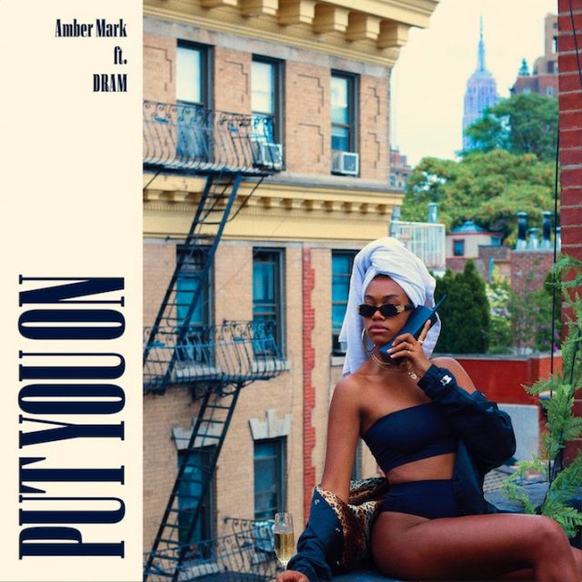 """Amber Mark - """"Put You On"""" (Feat. DRAM)"""