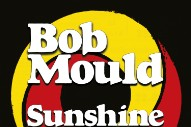"Bob Mould – ""Sunshine Rock"""