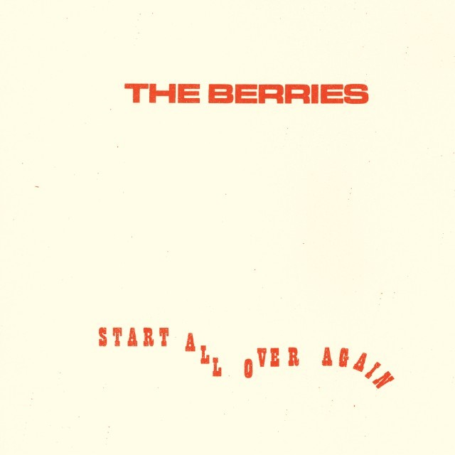The Berries - Start All Over Again