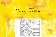 Stream Young Jesus&#8217; New Album <i>The Whole Thing Is Just There</i>