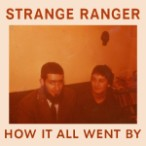 Strange Ranger – How It All Went By