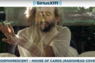 "Phosphorescent – ""House Of Cards"" (Radiohead Cover)"