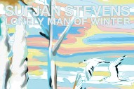"Sufjan Stevens – ""Lonely Man Of Winter"""