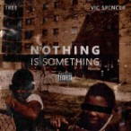 Tree & Vic Spencer – Nothing Is Something