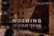 Stream Tree &#038; Vic Spencer&#8217;s New Album <em>Nothing Is Something</em>