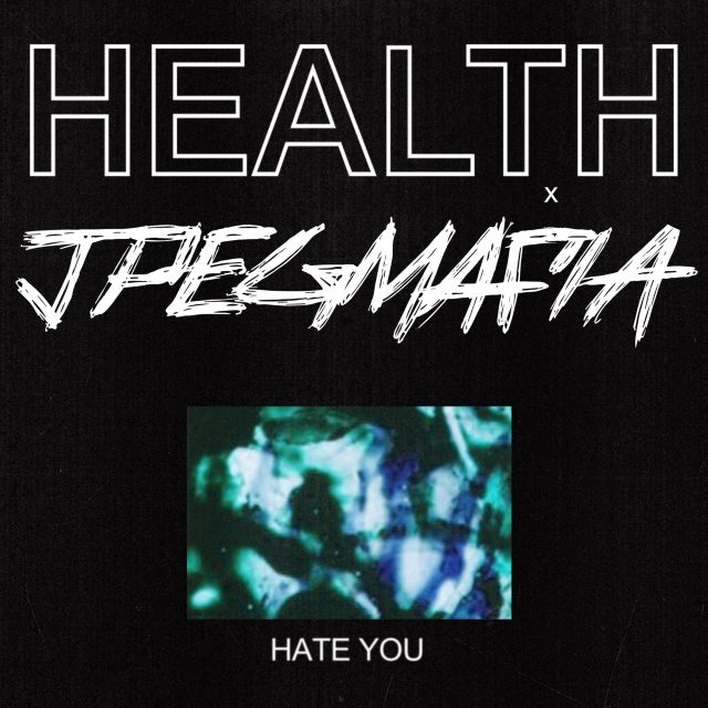 "HEALTH x JPEGMAFIA - ""HATE YOU"""