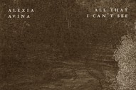 "Alexia Avina – ""All That I Can't See"""