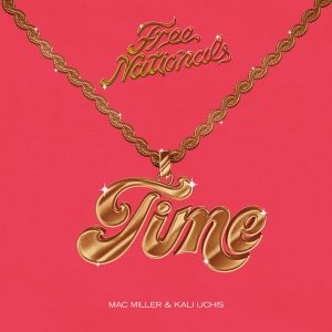 "Free Nationals - ""Time"" (Feat. Mac Miller & Kali Uchis)"