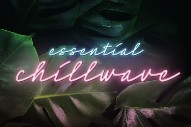 Chillwave At 10: The Essential Tracks