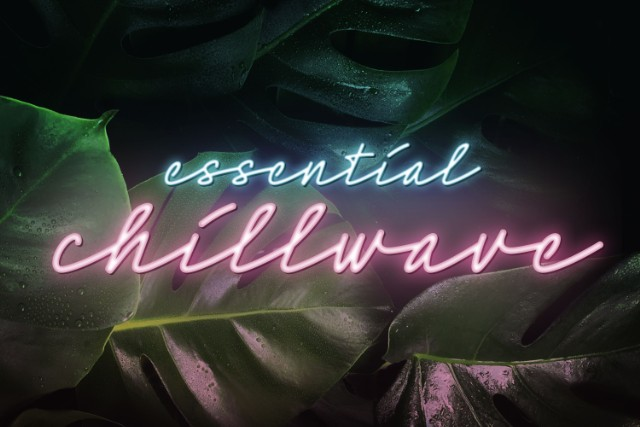 Chillwave Ultimate Playlist