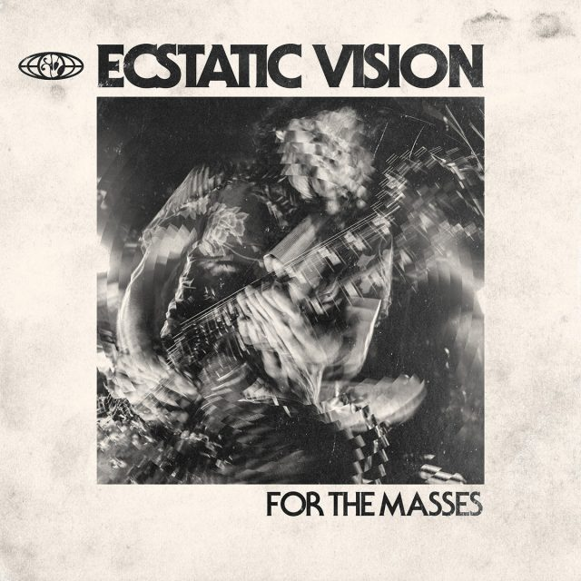 """Ecstatic Vision - """"For The Masses"""""""