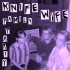 Knife Wife – Family Party