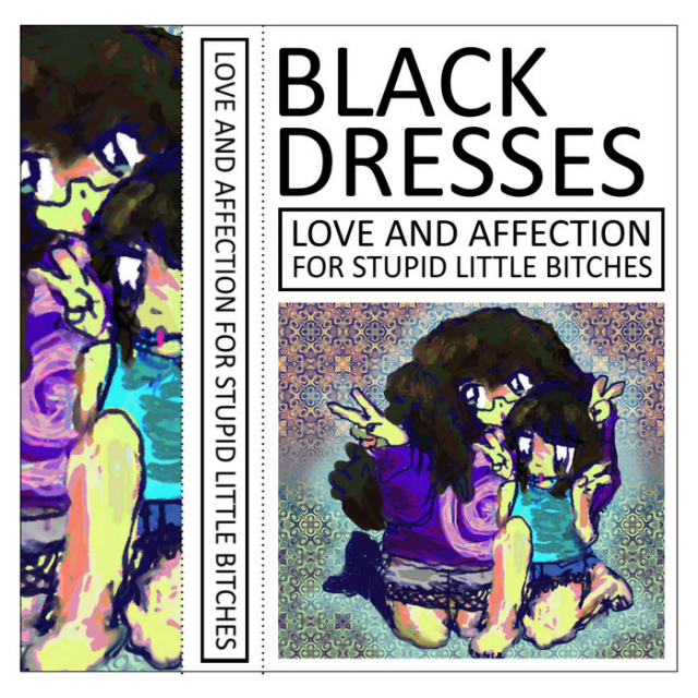 Black Dresses - LOVE AND AFFECTION FOR STUPID LITTLE BITCHES