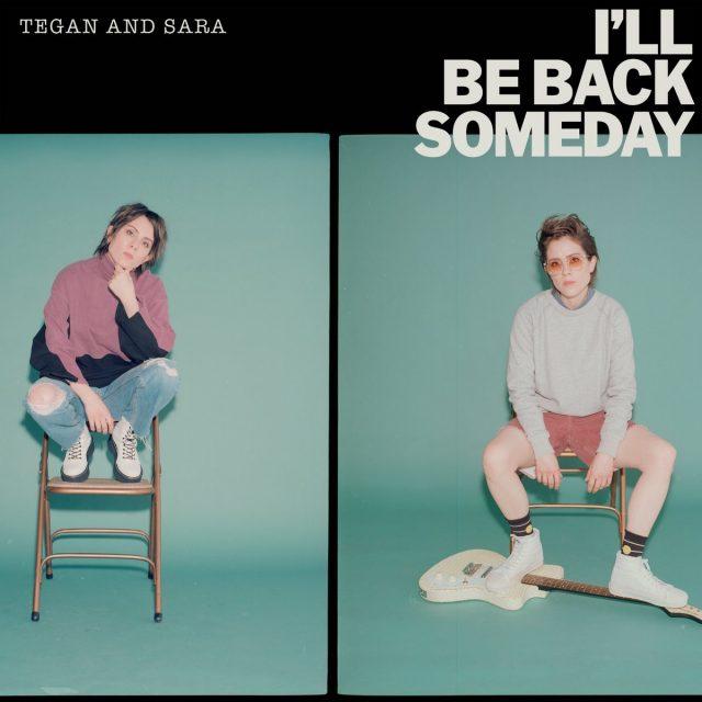 tegan-and-sara-ill-be-back-someday-1563980070
