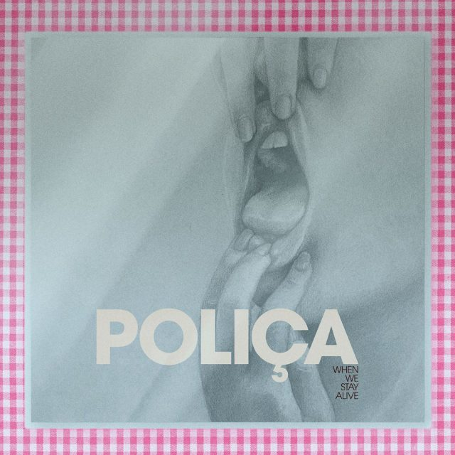Polica-When-We-Stay-Alive