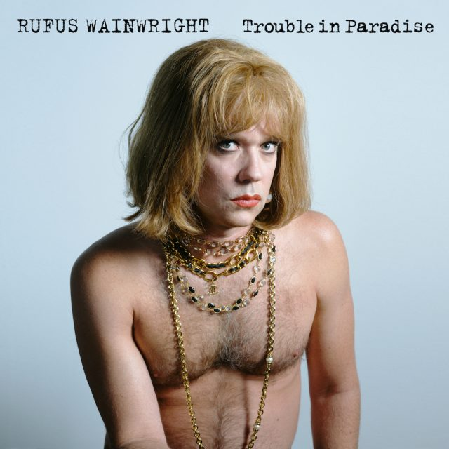 rufus-wainwright-trouble-in-paradise-1571969175