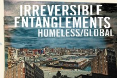 "Irreversible Entanglements - ""Homeless/Global"""