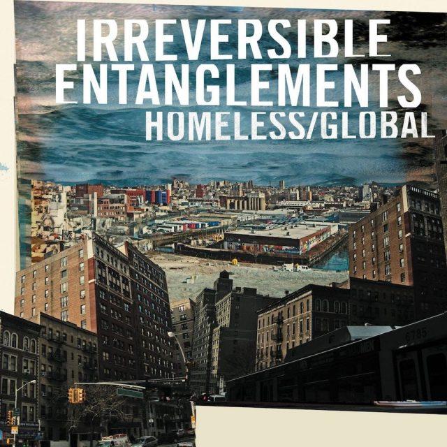 "Irreversible Entanglements - ""Homeless/Global"""