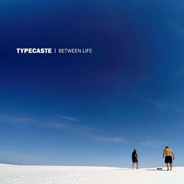 Typecaste-Between-Life