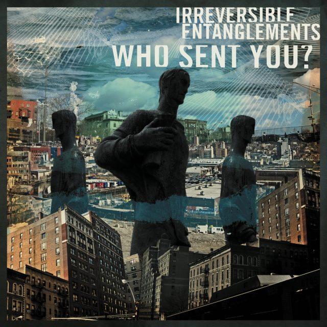 irreversible-entanglements-who-sent-you-1580765284