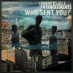 Irreversible Entanglements – Who Sent You?