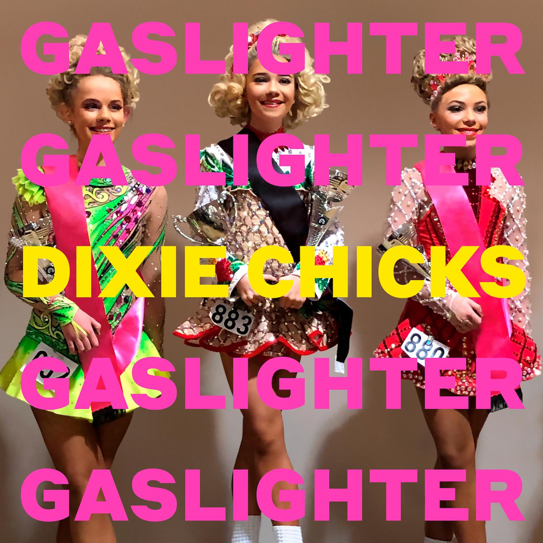 Image result for gaslighter dixie chicks