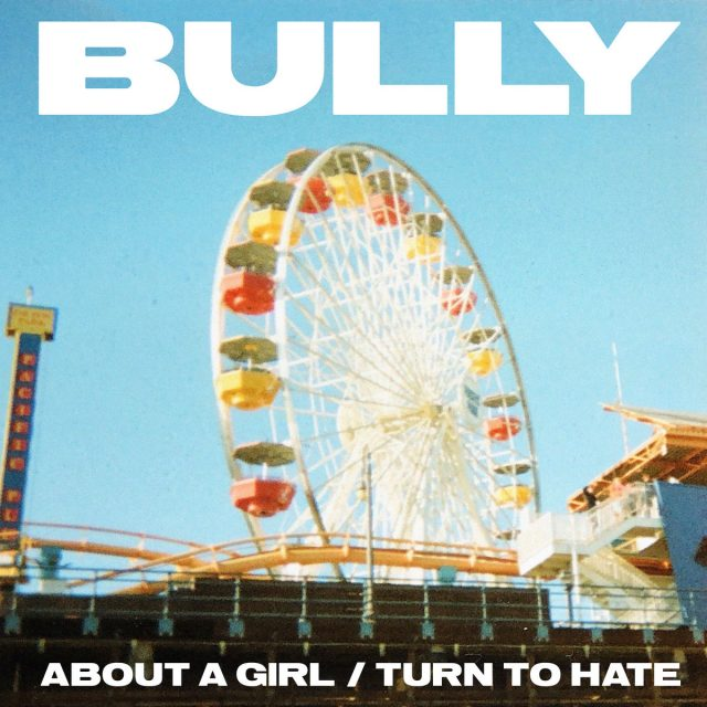 """Bully - """"About A Girl"""" b/w """"Turn To Hate"""""""