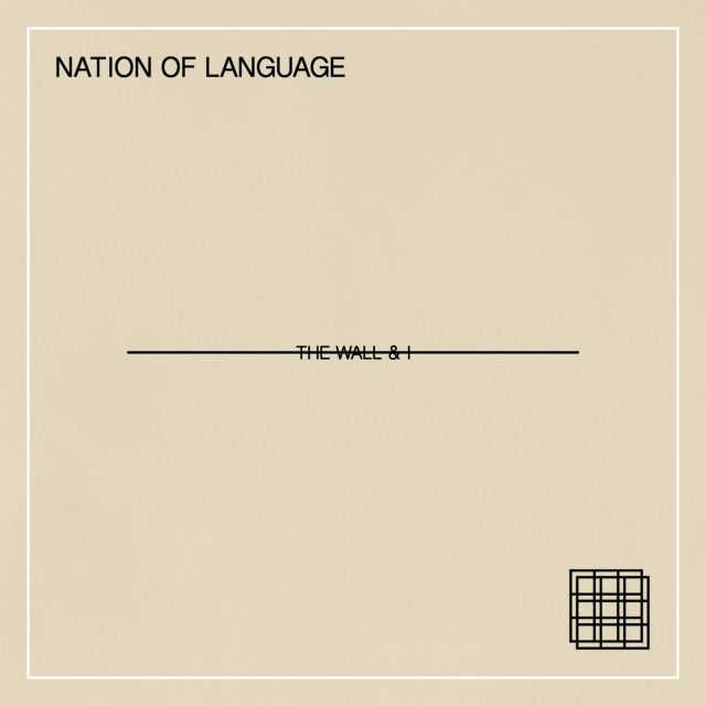"""Nation Of Language - """"The Wall & I"""""""