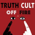 Truth Cult – Off Fire