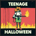 Teenage Halloween – Teenage Halloween