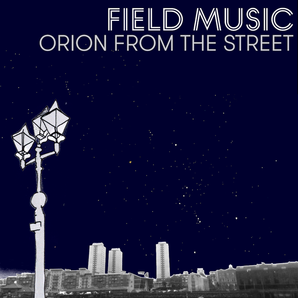 "Field Music – ""Orion From The Street"""