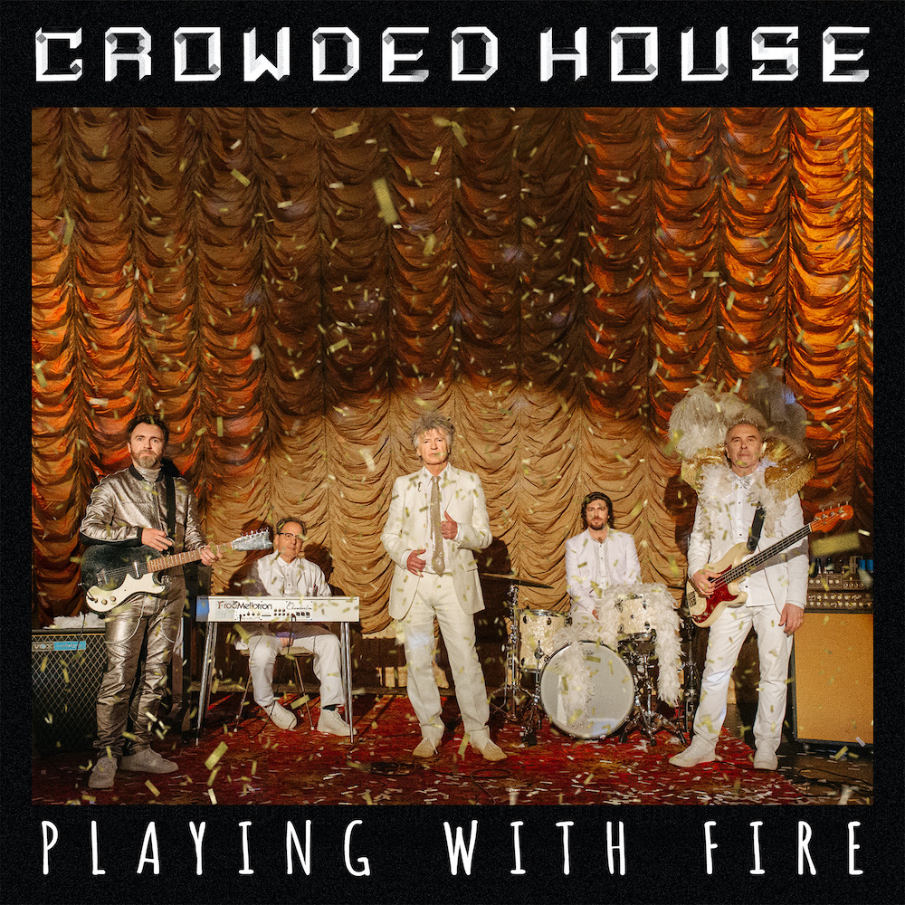 "Crowded House – ""Playing With Fire"""