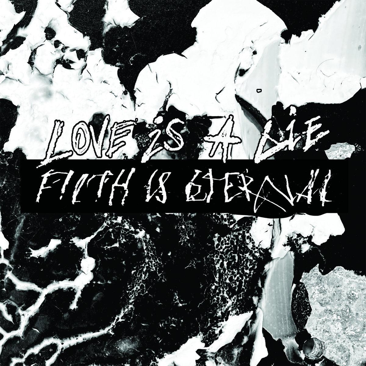 Stream Filth Is Eternal's Merciless New Album Love Is A Lie, Filth Is Eternal