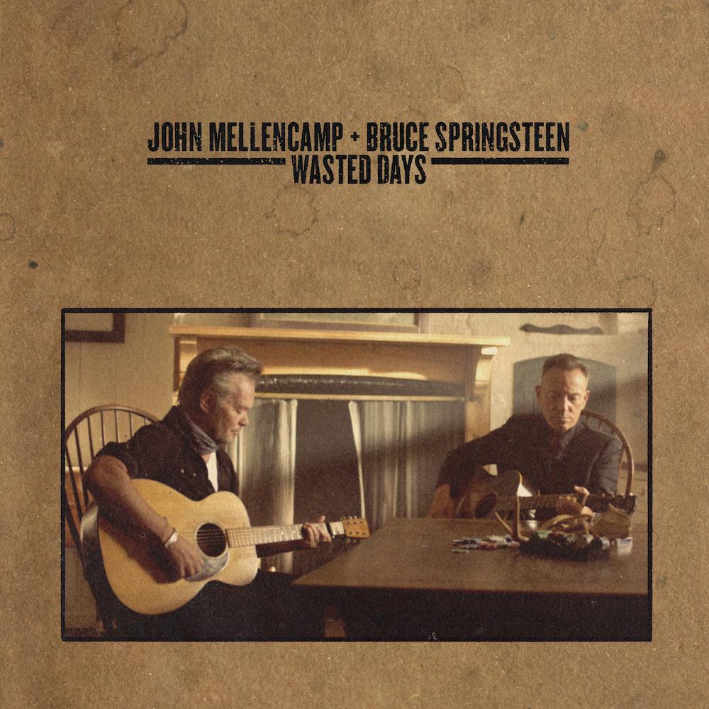"""John Mellencamp & Bruce Springsteen – """"Wasted Days"""""""