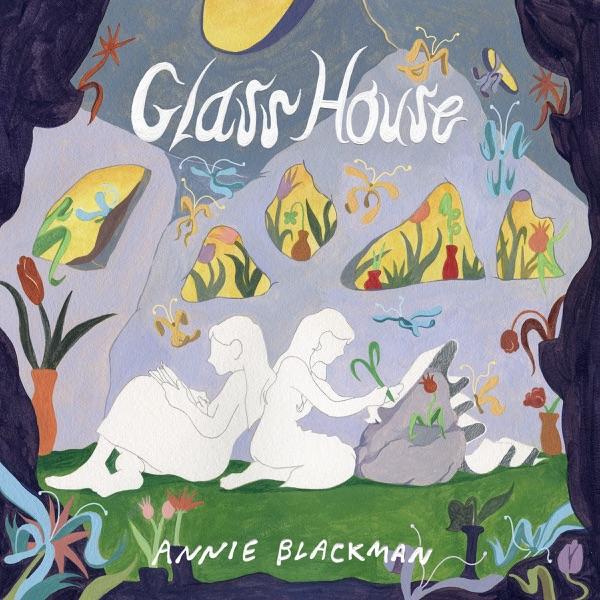 """Annie Blackman – """"Glass House"""""""