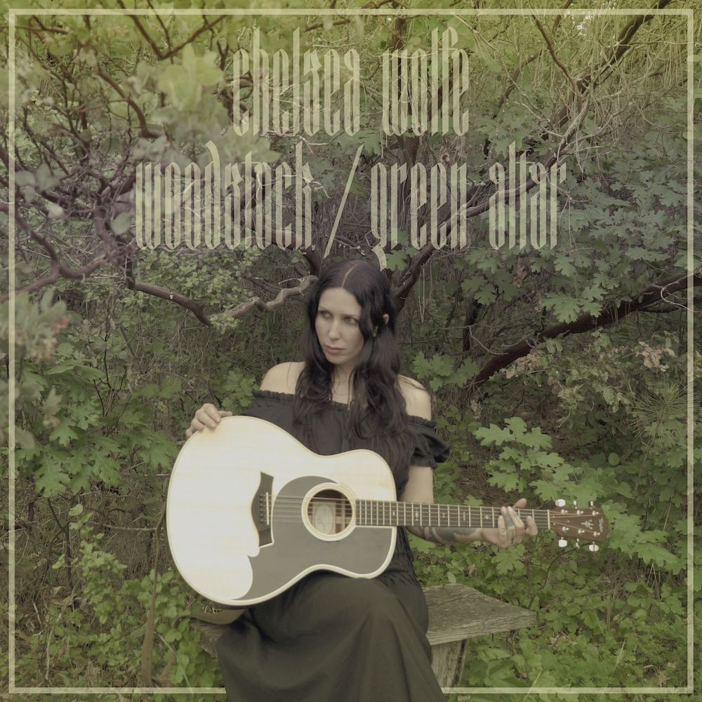 """Chelsea Wolfe – """"Green Altar"""" & """"Woodstock"""" (Joni Mitchell Cover)"""